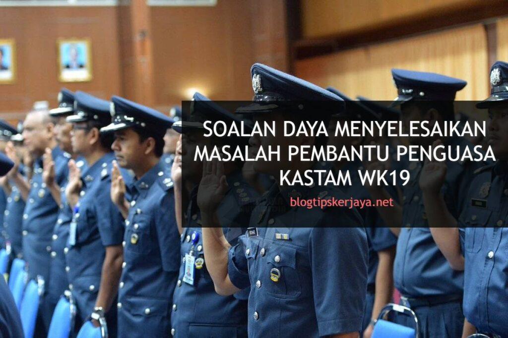 Soalan Daya Menyelesaikan Masalah Pembantu Penguasa Kastam WK19 Jabatan Kastam Diraja Malaysia